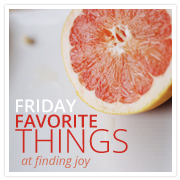 friday favorite things | finding joy