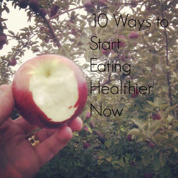 10 Ways to Start Eating Healthier Now